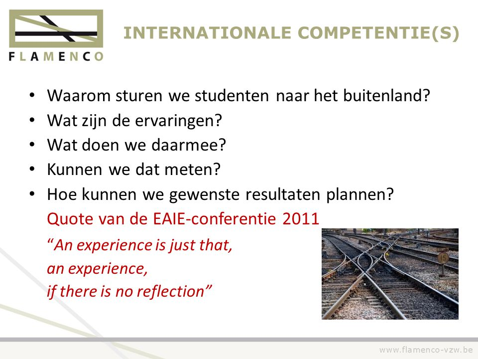 INTERNATIONALE COMPETENTIE(S) • Waarom sturen we studenten naar het buitenland? • Wat zijn de ervaringen? • Wat doen we daarmee? • Kunnen we dat meten