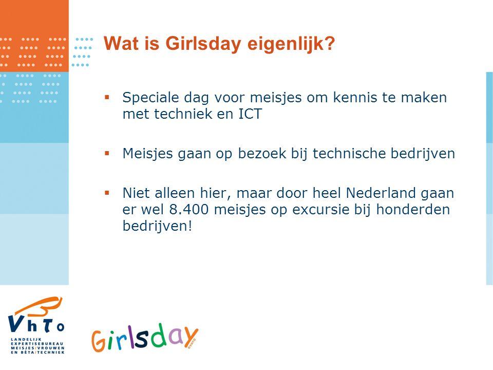 Wat is Girlsday eigenlijk?  Speciale dag voor meisjes om kennis te maken met techniek en ICT  Meisjes gaan op bezoek bij technische bedrijven  Niet