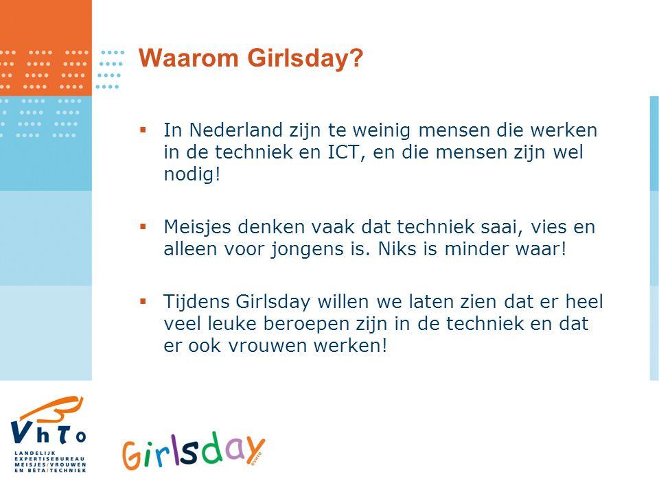 Waarom Girlsday?  In Nederland zijn te weinig mensen die werken in de techniek en ICT, en die mensen zijn wel nodig!  Meisjes denken vaak dat techni
