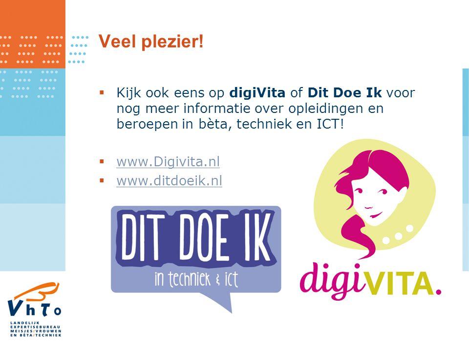 Veel plezier!  Kijk ook eens op digiVita of Dit Doe Ik voor nog meer informatie over opleidingen en beroepen in bèta, techniek en ICT!  www.Digivita