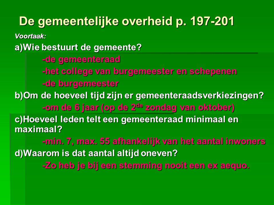 De gemeentelijke overheid p. 197-201 Voortaak: a)Wie bestuurt de gemeente? -de gemeenteraad -het college van burgemeester en schepenen -de burgemeeste
