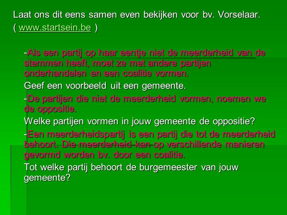 Laat ons dit eens samen even bekijken voor bv. Vorselaar. ( www.startsein.be ) www.startsein.be -Als een partij op haar eentje niet de meerderheid van