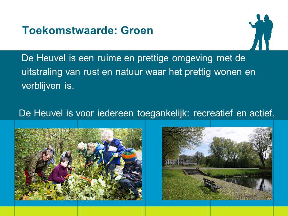 Toekomstwaarde: Groen De Heuvel is een ruime en prettige omgeving met de uitstraling van rust en natuur waar het prettig wonen en verblijven is.