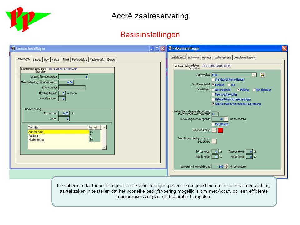 AccrA zaalreservering Basisinstellingen De schermen factuurinstellingen en pakketinstellingen geven de mogelijkheid om tot in detail een zodanig aanta