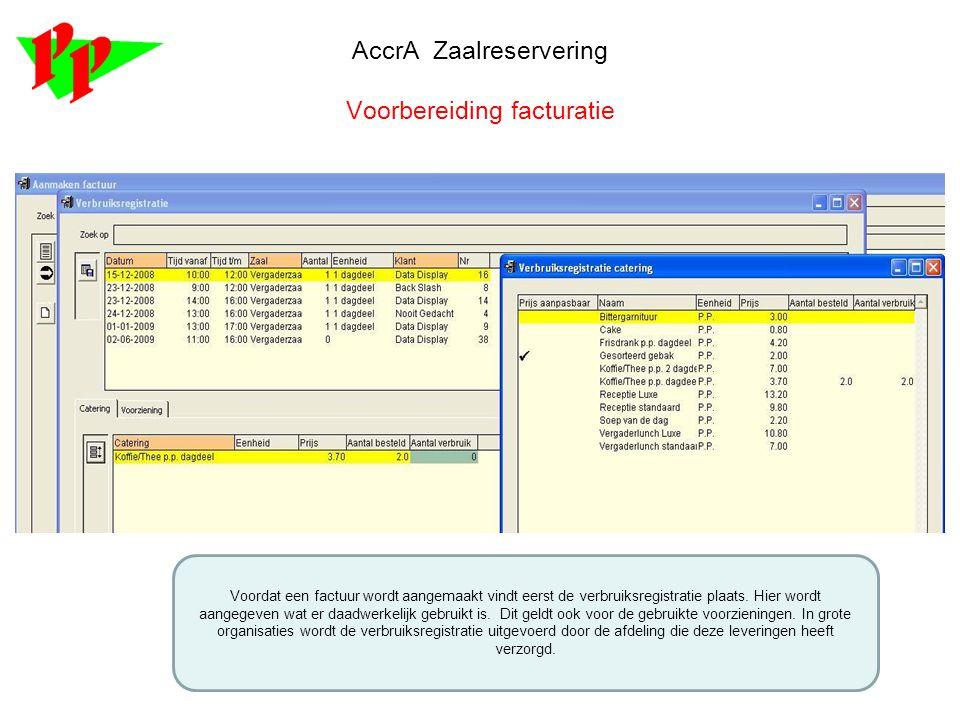 AccrA Zaalreservering Voorbereiding facturatie Voordat een factuur wordt aangemaakt vindt eerst de verbruiksregistratie plaats. Hier wordt aangegeven