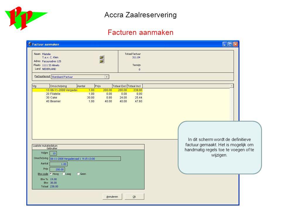 Accra Zaalreservering Facturen aanmaken In dit scherm wordt de definitieve factuur gemaakt. Het is mogelijk om handmatig regels toe te voegen of te wi