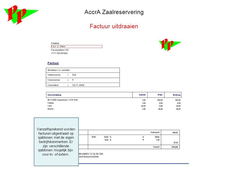 AccrA Zaalreservering Factuur uitdraaien Vanzelfsprekend worden facturen uitgedraaid op sjablonen met de eigen bedrijfskenmerken. Er zijn verschillend