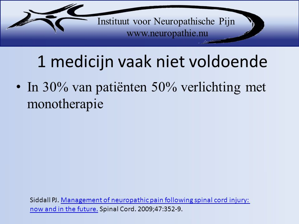 1 medicijn vaak niet voldoende •In 30% van patiënten 50% verlichting met monotherapie Siddall PJ. Management of neuropathic pain following spinal cord