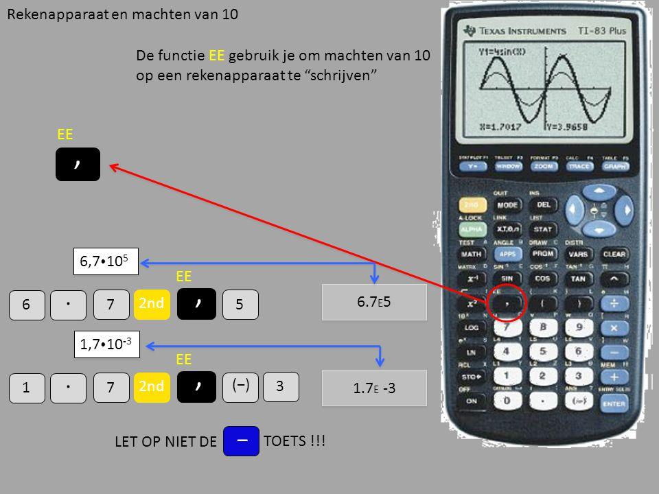 """Rekenapparaat en machten van 10, EE De functie EE gebruik je om machten van 10 op een rekenapparaat te """"schrijven"""" 6,7  10 5 6. 7 2nd, EE 5 6.7 E 5 1"""