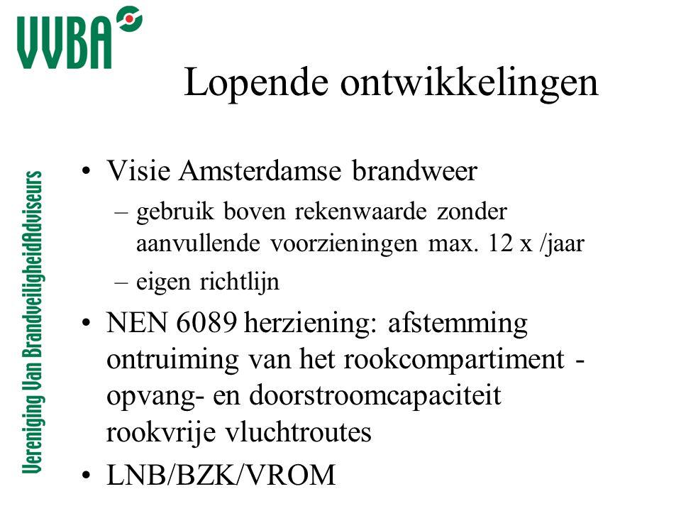 Lopende ontwikkelingen •Visie Amsterdamse brandweer –gebruik boven rekenwaarde zonder aanvullende voorzieningen max.