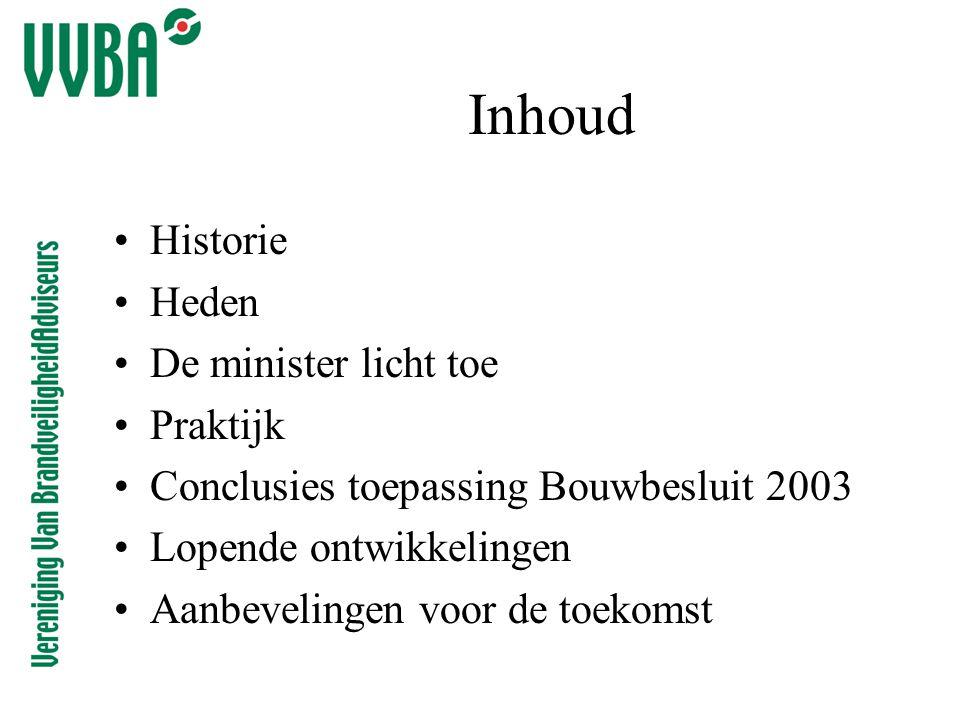 Inhoud •Historie •Heden •De minister licht toe •Praktijk •Conclusies toepassing Bouwbesluit 2003 •Lopende ontwikkelingen •Aanbevelingen voor de toekomst