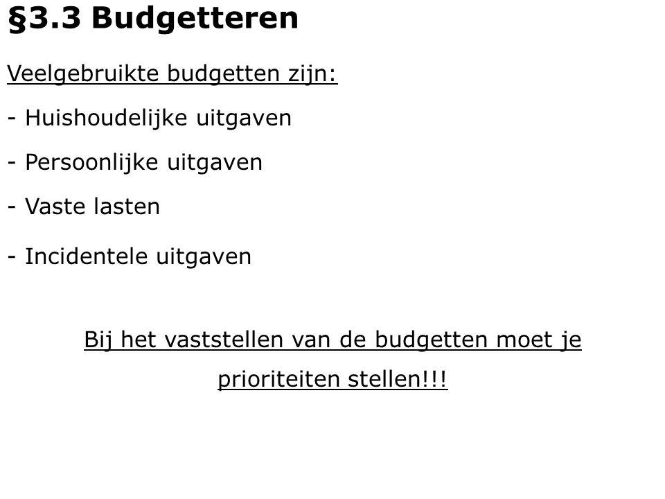 Veelgebruikte budgetten zijn: - Huishoudelijke uitgaven - Persoonlijke uitgaven §3.3 Budgetteren - Vaste lasten - Incidentele uitgaven Bij het vastste