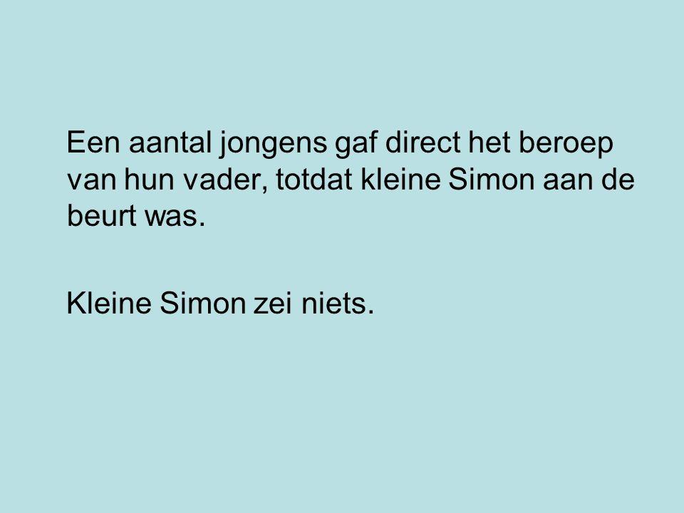 Nou zei de meester: Simon je kunt het beroep van je vader toch wel geven….