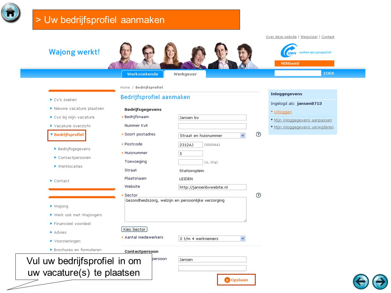> Uw bedrijfsprofiel aanmaken Vul uw bedrijfsprofiel in om uw vacature(s) te plaatsen