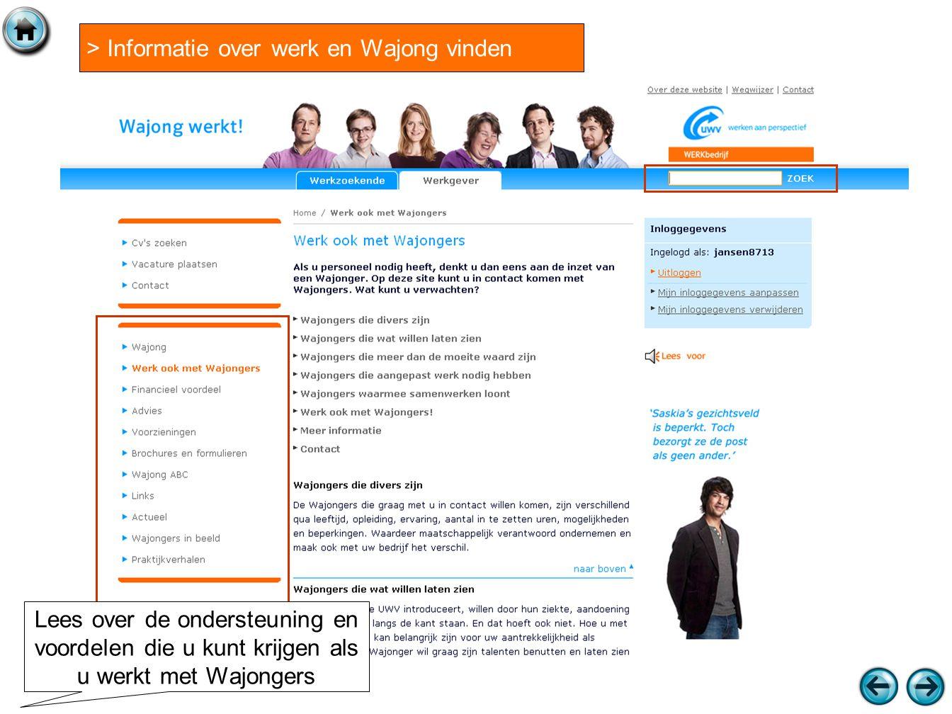 > Informatie over werk en Wajong vinden Lees over de ondersteuning en voordelen die u kunt krijgen als u werkt met Wajongers