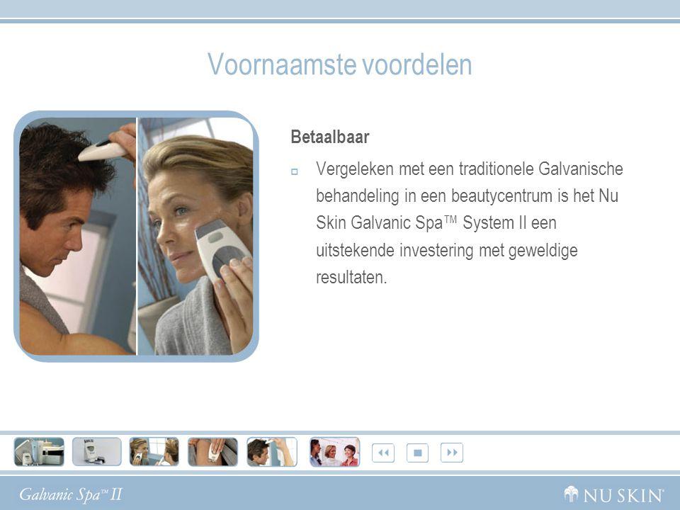 Voornaamste voordelen Betaalbaar  Vergeleken met een traditionele Galvanische behandeling in een beautycentrum is het Nu Skin Galvanic Spa™ System II een uitstekende investering met geweldige resultaten.