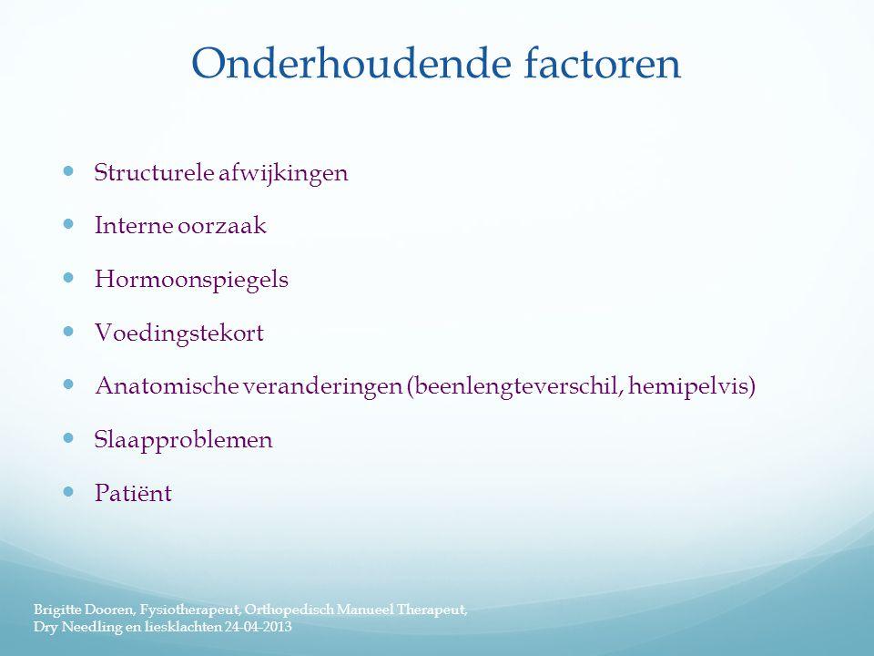 Onderhoudende factoren  Structurele afwijkingen  Interne oorzaak  Hormoonspiegels  Voedingstekort  Anatomische veranderingen (beenlengteverschil,