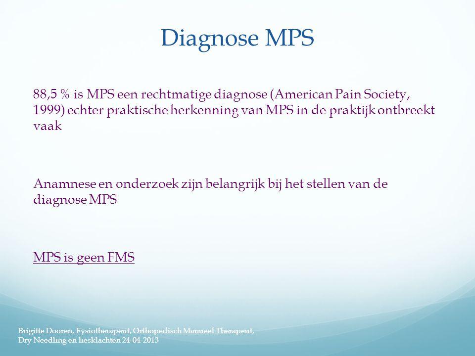 Diagnose MPS 88,5 % is MPS een rechtmatige diagnose (American Pain Society, 1999) echter praktische herkenning van MPS in de praktijk ontbreekt vaak A