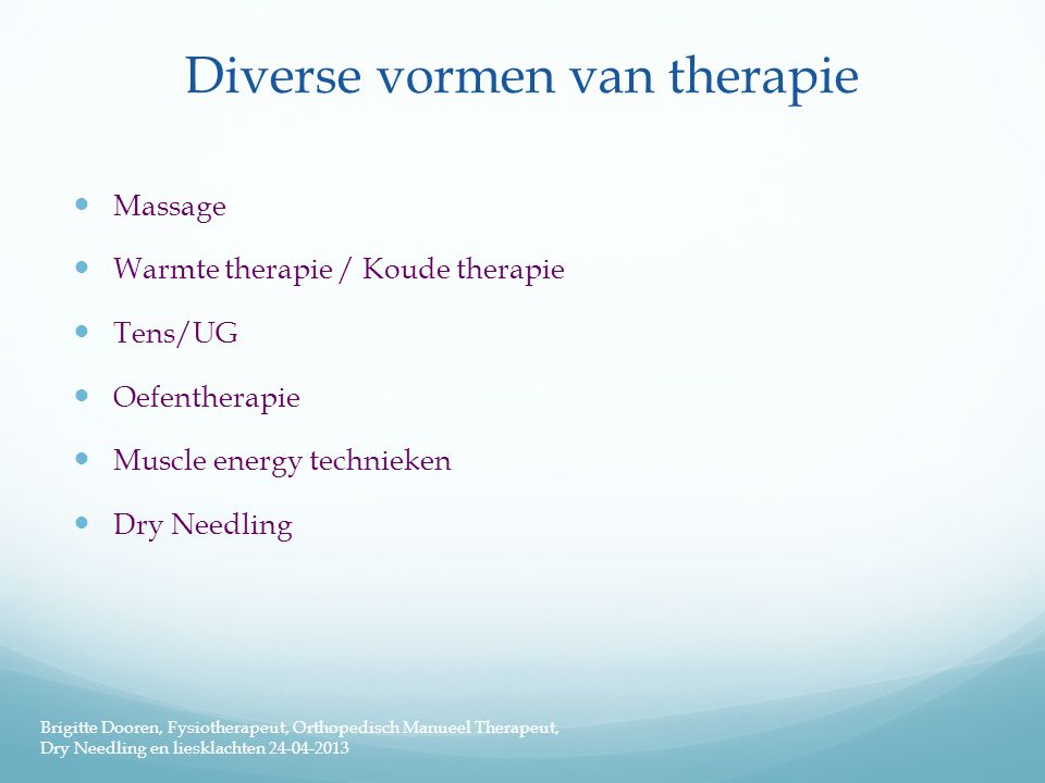 Diverse vormen van therapie  Massage  Warmte therapie / Koude therapie  Tens/UG  Oefentherapie  Muscle energy technieken  Dry Needling Brigitte