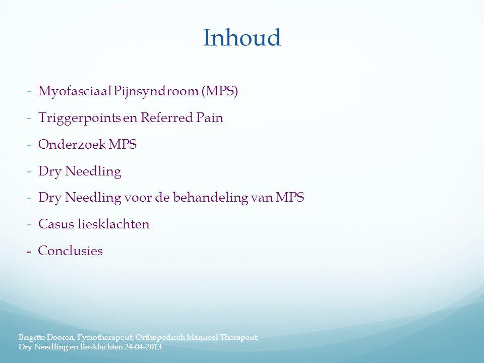 Inhoud - Myofasciaal Pijnsyndroom (MPS) - Triggerpoints en Referred Pain - Onderzoek MPS - Dry Needling - Dry Needling voor de behandeling van MPS - C