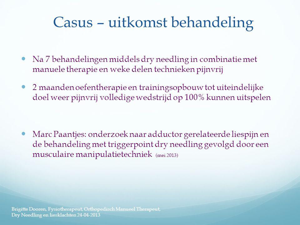 Casus – uitkomst behandeling  Na 7 behandelingen middels dry needling in combinatie met manuele therapie en weke delen technieken pijnvrij  2 maande