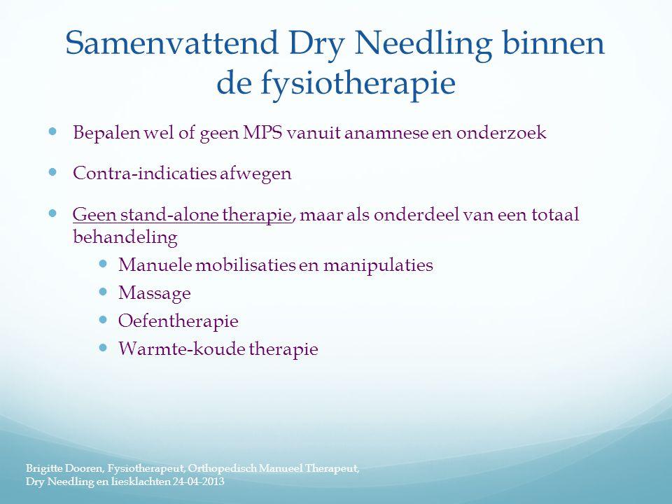Samenvattend Dry Needling binnen de fysiotherapie  Bepalen wel of geen MPS vanuit anamnese en onderzoek  Contra-indicaties afwegen  Geen stand-alon