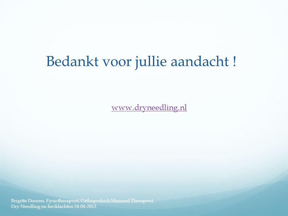 Bedankt voor jullie aandacht ! www.dryneedling.nl Brigitte Dooren, Fysiotherapeut, Orthopedisch Manueel Therapeut, Dry Needling en liesklachten 24-04-