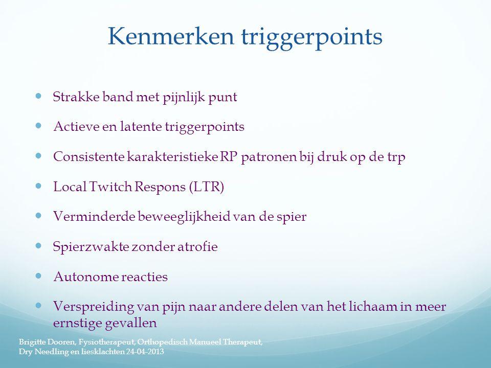Kenmerken triggerpoints  Strakke band met pijnlijk punt  Actieve en latente triggerpoints  Consistente karakteristieke RP patronen bij druk op de t