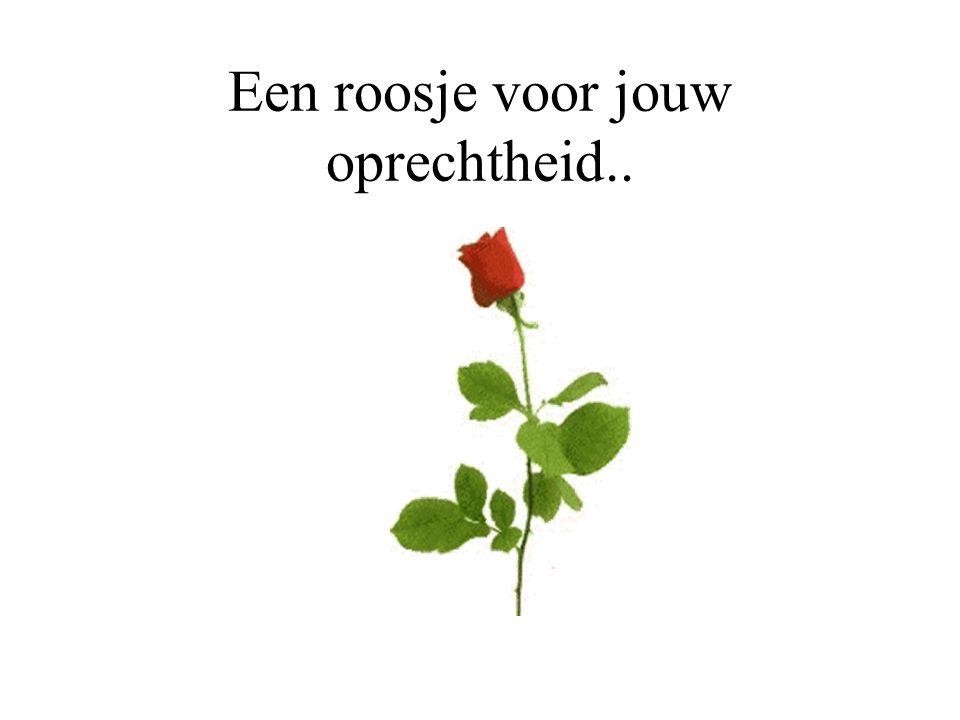 Een roosje voor de tederheid..