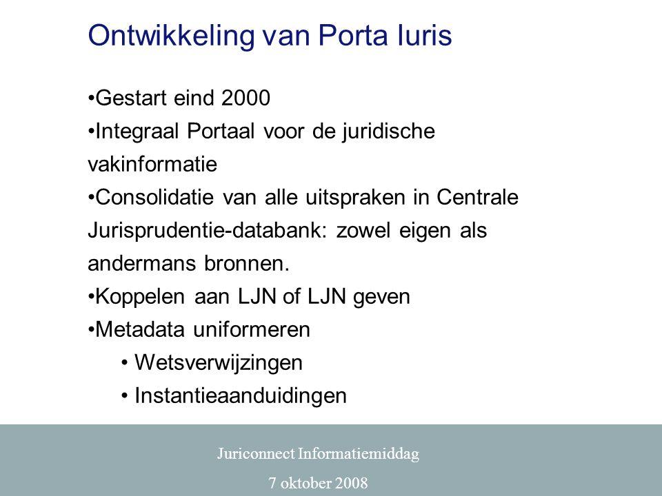 Ontwikkeling van Porta Iuris •Gestart eind 2000 •Integraal Portaal voor de juridische vakinformatie •Consolidatie van alle uitspraken in Centrale Juri