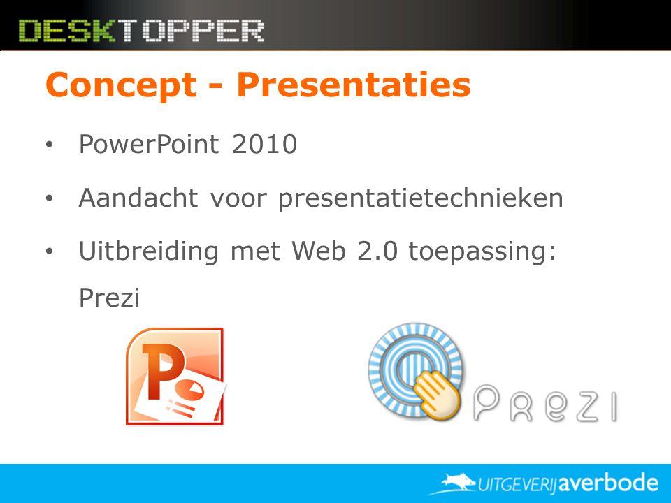 Concept - Presentaties • PowerPoint 2010 • Aandacht voor presentatietechnieken • Uitbreiding met Web 2.0 toepassing: Prezi