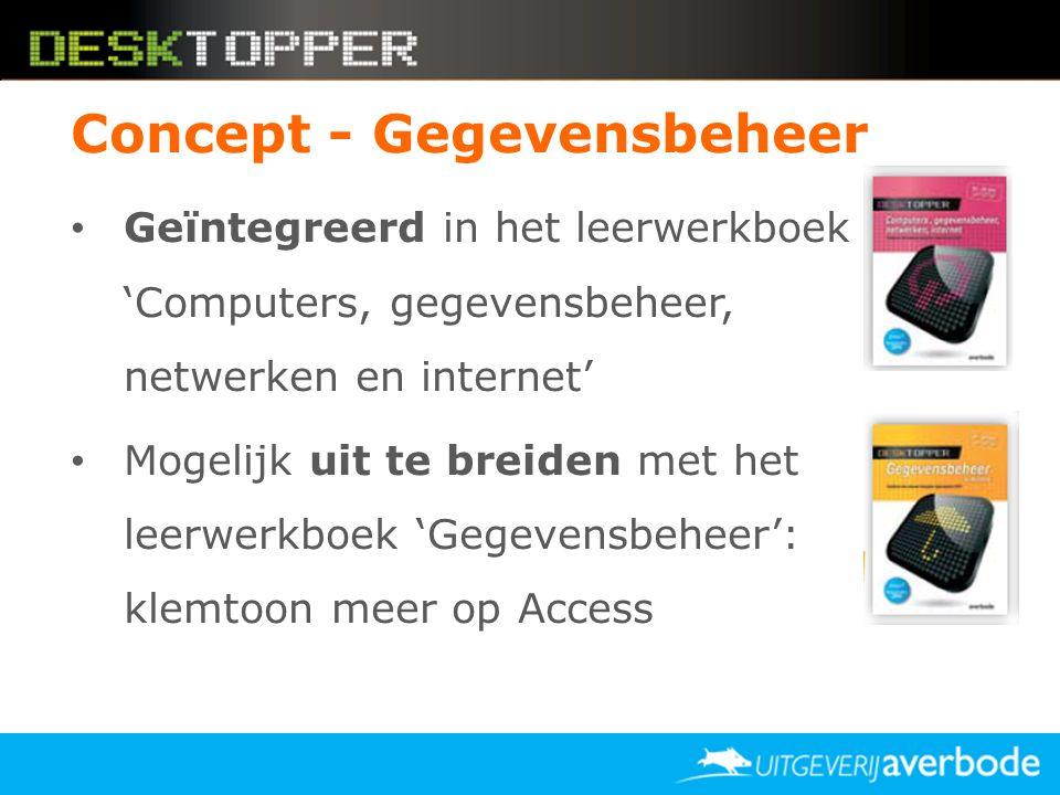 Concept - Gegevensbeheer • Geïntegreerd in het leerwerkboek 'Computers, gegevensbeheer, netwerken en internet' • Mogelijk uit te breiden met het leerw