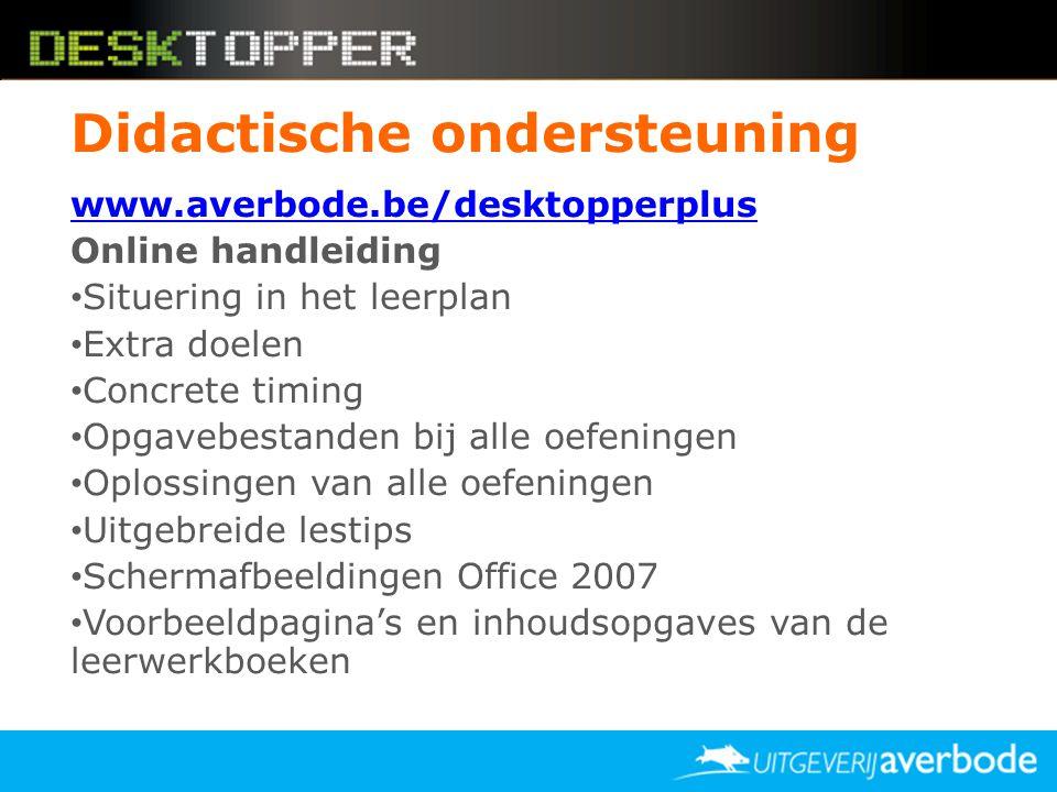 Didactische ondersteuning www.averbode.be/desktopperplus Online handleiding • Situering in het leerplan • Extra doelen • Concrete timing • Opgavebesta