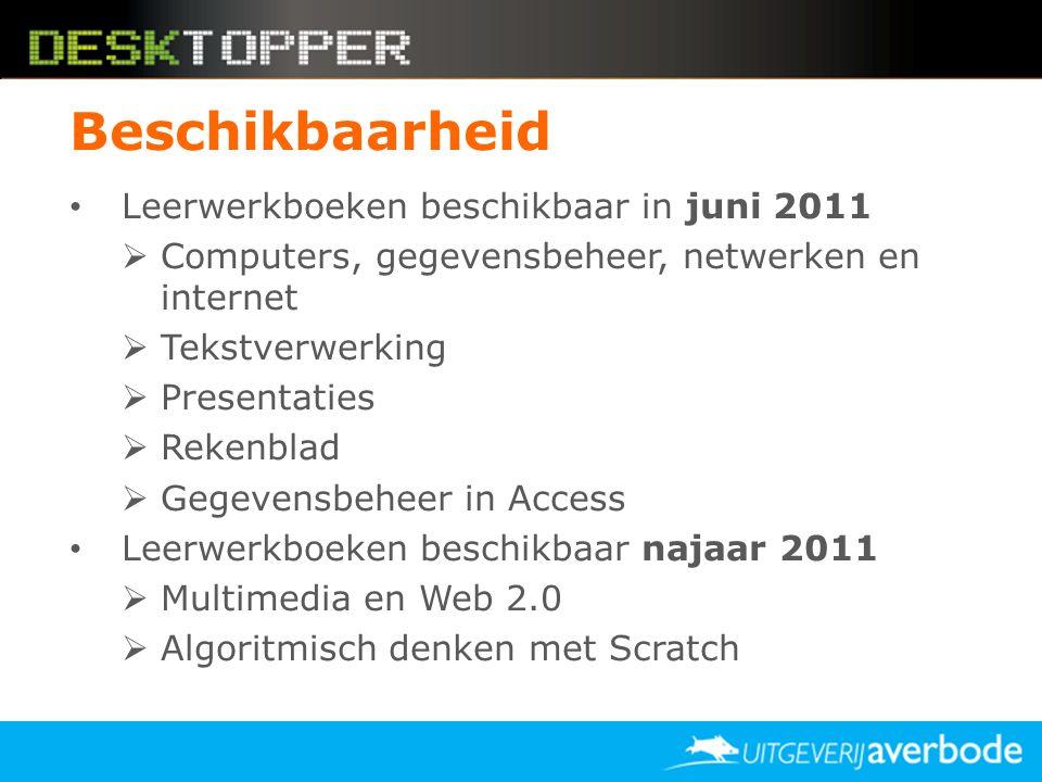 Beschikbaarheid • Leerwerkboeken beschikbaar in juni 2011  Computers, gegevensbeheer, netwerken en internet  Tekstverwerking  Presentaties  Rekenb