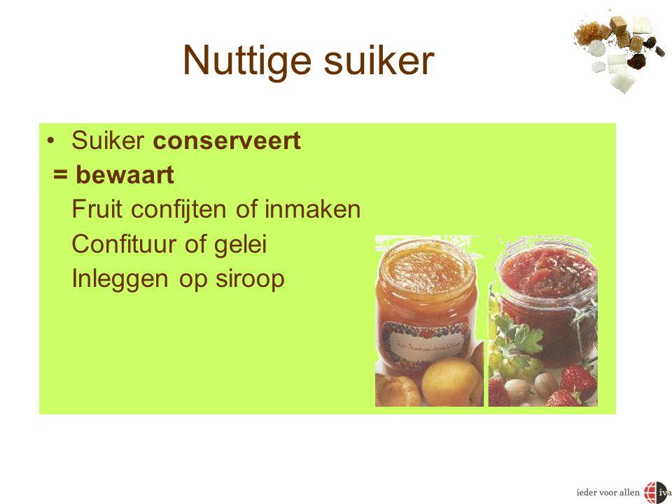 •Suiker conserveert = bewaart Fruit confijten of inmaken Confituur of gelei Inleggen op siroop Nuttige suiker