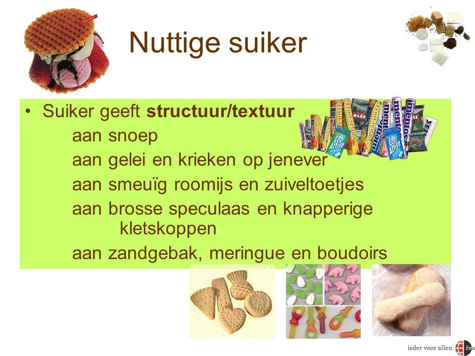 •Suiker geeft structuur/textuur aan snoep aan gelei en krieken op jenever aan smeuïg roomijs en zuiveltoetjes aan brosse speculaas en knapperige klets