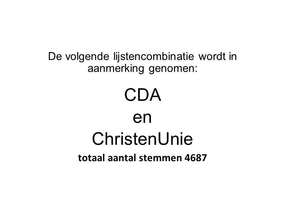 De volgende lijstencombinatie wordt in aanmerking genomen: CDA en ChristenUnie totaal aantal stemmen 4687