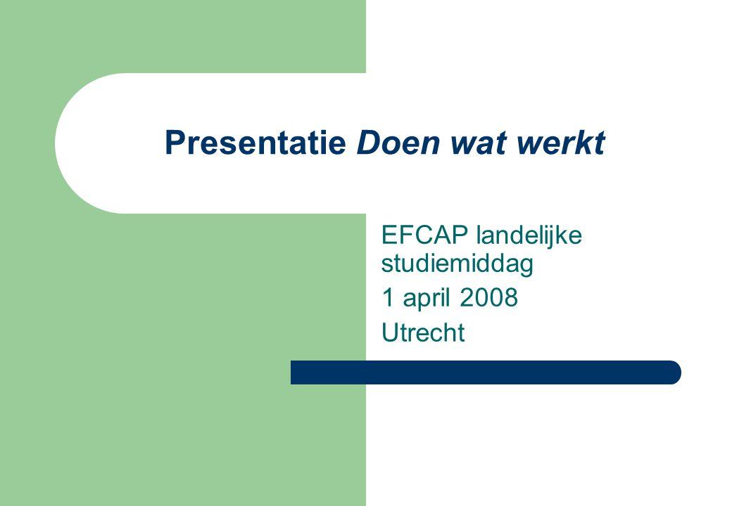 Presentatie Doen wat werkt EFCAP landelijke studiemiddag 1 april 2008 Utrecht