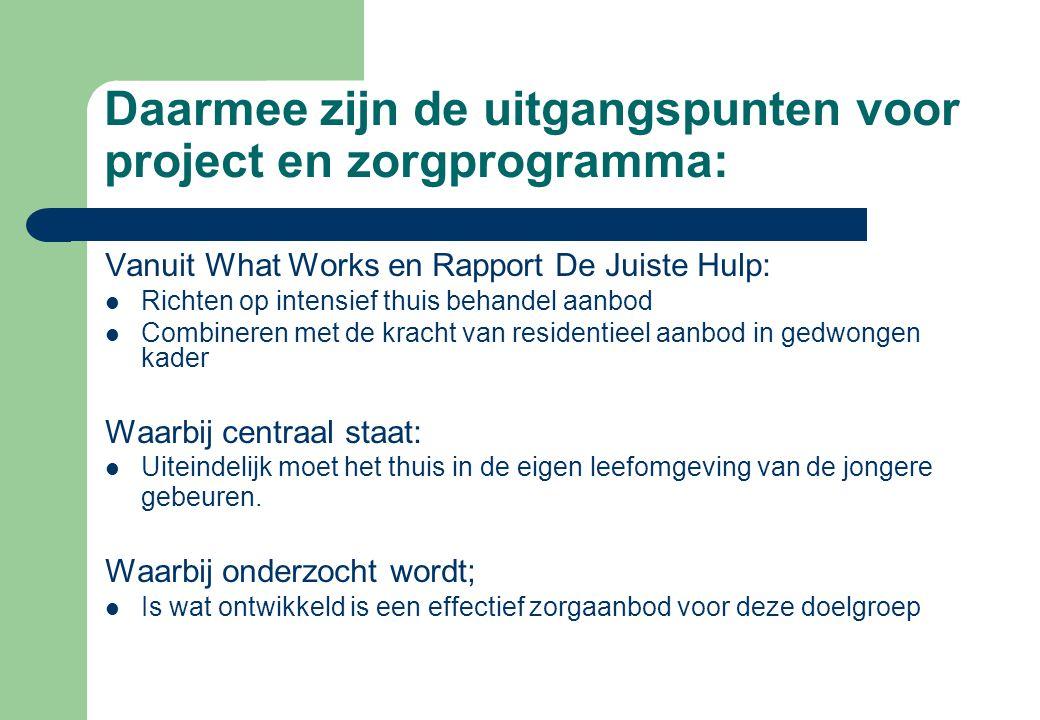 Daarmee zijn de uitgangspunten voor project en zorgprogramma: Vanuit What Works en Rapport De Juiste Hulp:  Richten op intensief thuis behandel aanbo