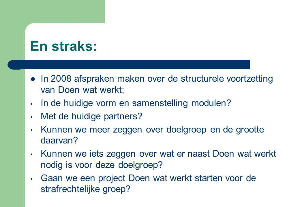 En straks:  In 2008 afspraken maken over de structurele voortzetting van Doen wat werkt; • In de huidige vorm en samenstelling modulen? • Met de huid
