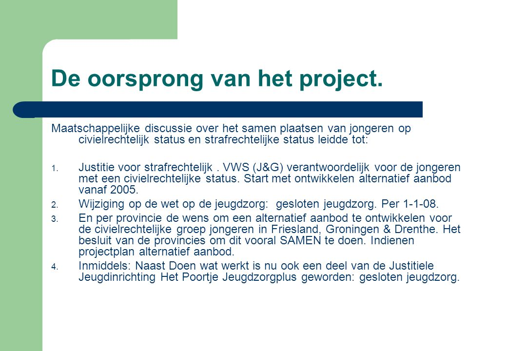 Doen wat werkt: een project met de doelstelling;  In de periode tot 1 januari 2009  Een bovenprovinciaal, intersectoraal ontwikkelt hulpaanbod realiseren voor gedragsmoeilijke jongeren uit Noord Nederland.