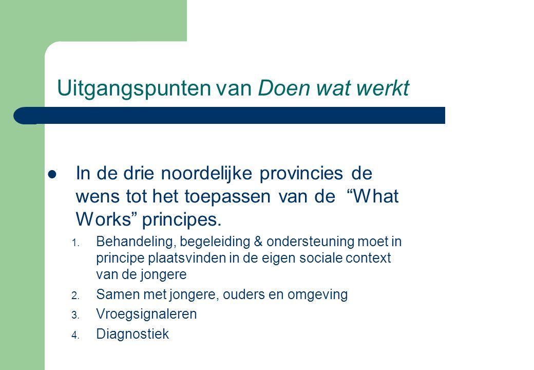 """Uitgangspunten van Doen wat werkt  In de drie noordelijke provincies de wens tot het toepassen van de """"What Works"""" principes. 1. Behandeling, begelei"""