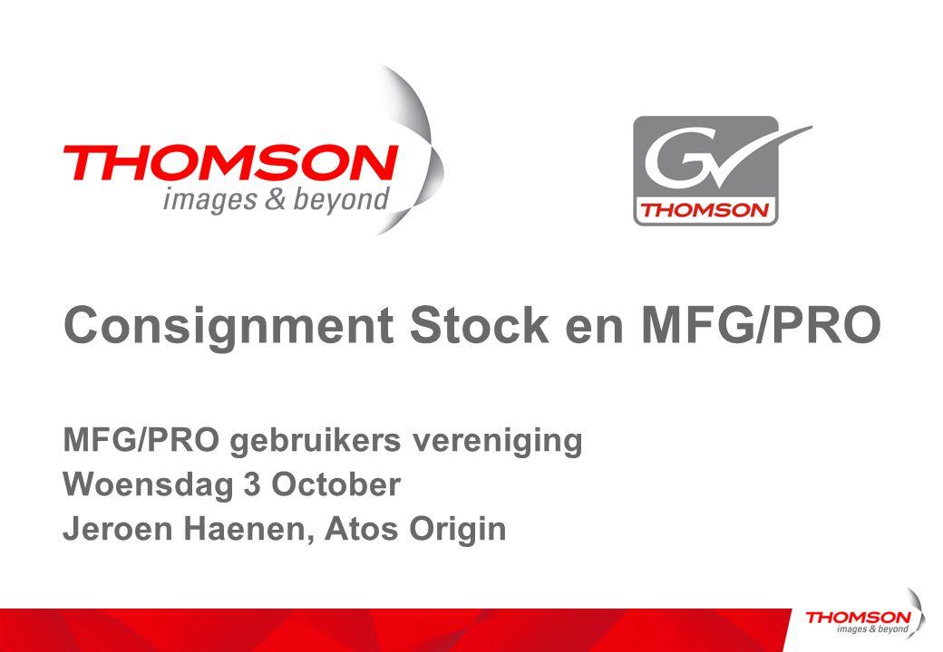 Consignment Stock en MFG/PRO MFG/PRO gebruikers vereniging Woensdag 3 October Jeroen Haenen, Atos Origin