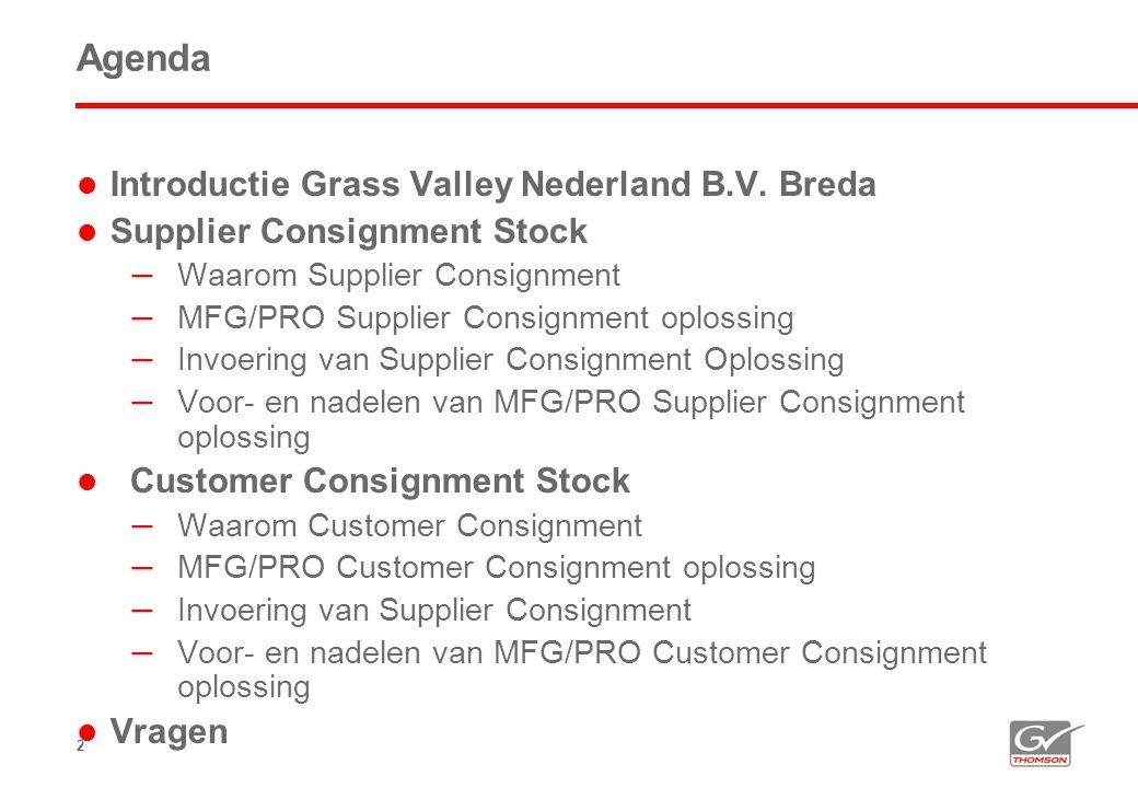 13 Invoering van Supplier Consignment Stock  MFG/PRO eB2, Service Pack 8, met customizaties  Invoering gedaan begin 2005.