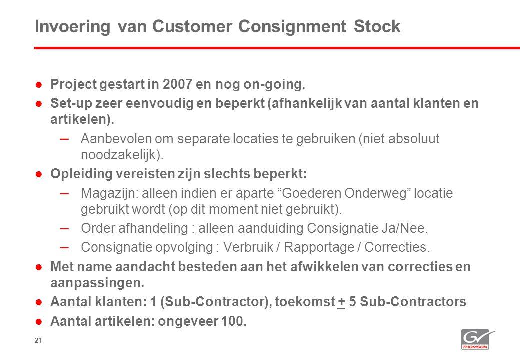 21 Invoering van Customer Consignment Stock  Project gestart in 2007 en nog on-going.  Set-up zeer eenvoudig en beperkt (afhankelijk van aantal klan