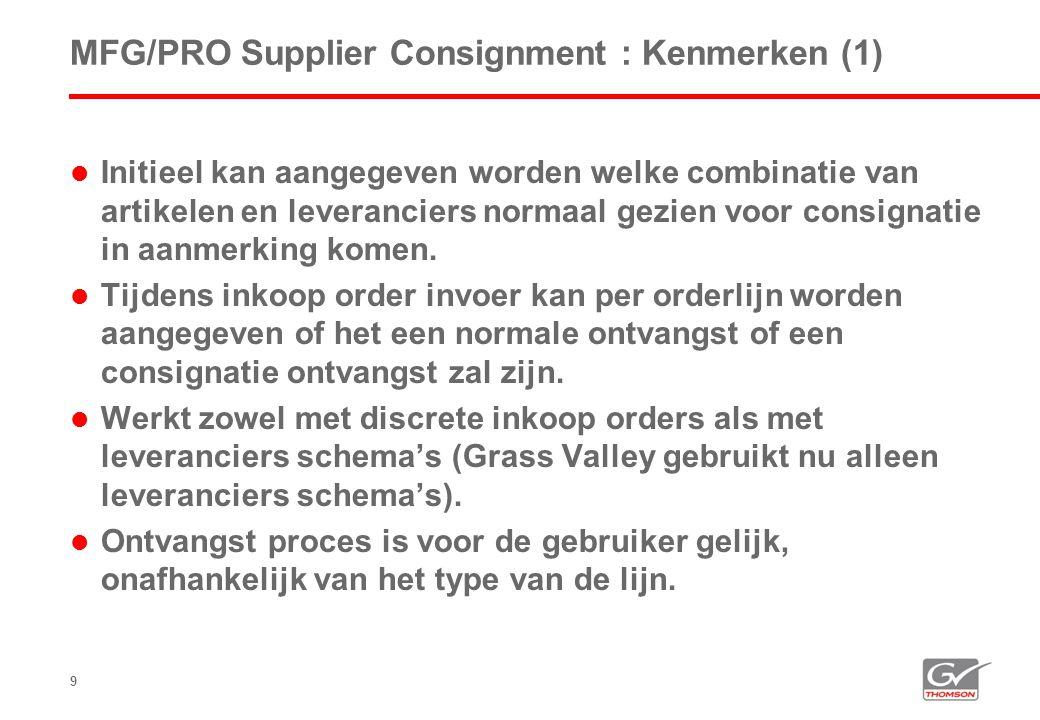9 MFG/PRO Supplier Consignment : Kenmerken (1)  Initieel kan aangegeven worden welke combinatie van artikelen en leveranciers normaal gezien voor consignatie in aanmerking komen.