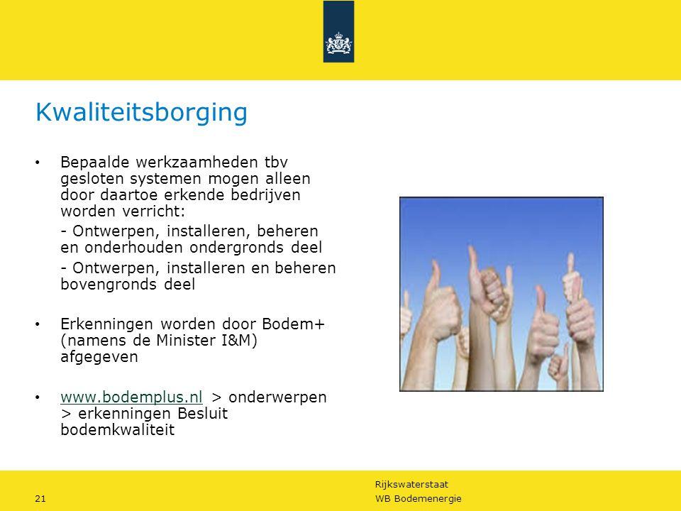 Rijkswaterstaat 21WB Bodemenergie Kwaliteitsborging • Bepaalde werkzaamheden tbv gesloten systemen mogen alleen door daartoe erkende bedrijven worden