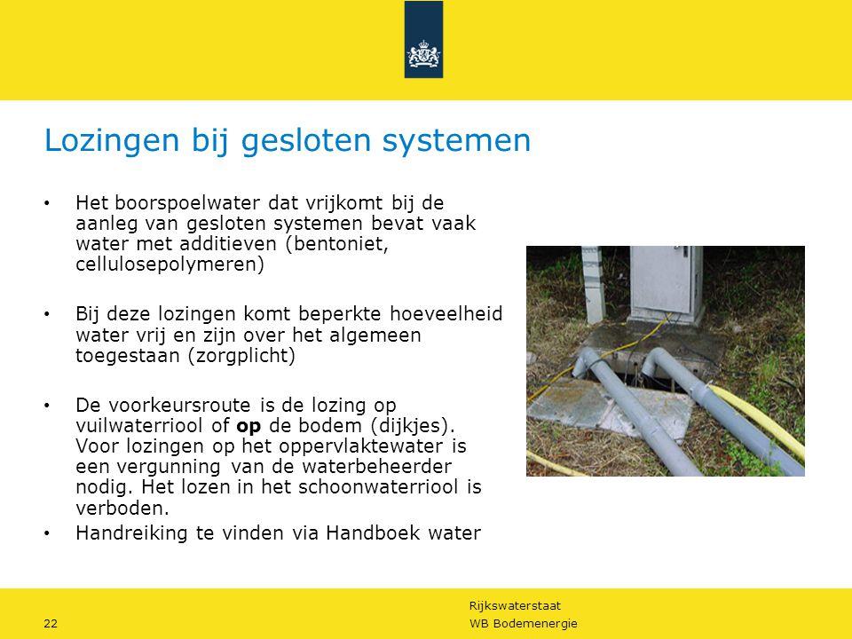 Rijkswaterstaat 22WB Bodemenergie Lozingen bij gesloten systemen • Het boorspoelwater dat vrijkomt bij de aanleg van gesloten systemen bevat vaak wate