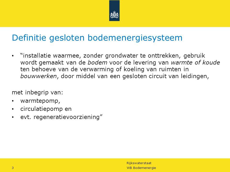 """Rijkswaterstaat 3WB Bodemenergie Definitie gesloten bodemenergiesysteem • """"installatie waarmee, zonder grondwater te onttrekken, gebruik wordt gemaakt"""