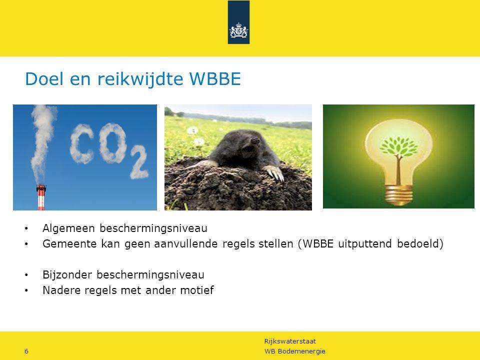 Rijkswaterstaat 6WB Bodemenergie Doel en reikwijdte WBBE • Algemeen beschermingsniveau • Gemeente kan geen aanvullende regels stellen (WBBE uitputtend